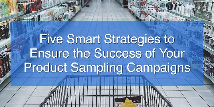 Five Smart Strategies to Ensure the Success of Your Product Sampling Campaigns
