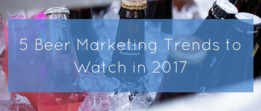 5 Beer Marketing Trends to Watch in 2017.png