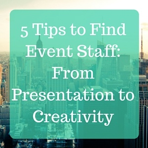 5_Tips_to_Find_Event_Staff-_From_Presentation_to_Creativity_1.jpg