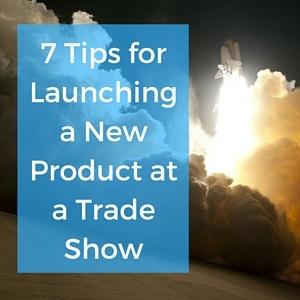 7_Tips_for_Launching_a_New_Product_at_a_Trade_Show_300px.jpg