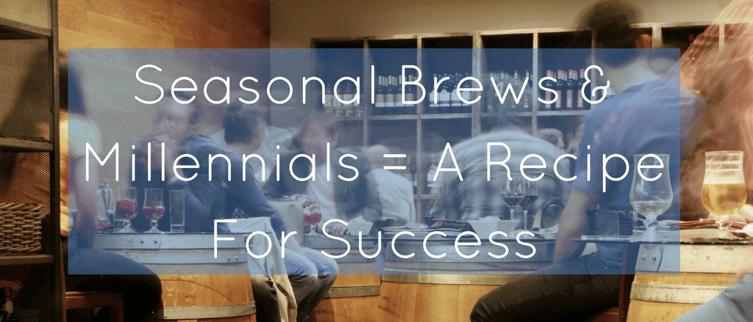 Seasonal Brews & Millennials = A Recipe For Success (1).png