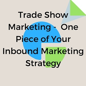 Trade_Show_Marketing_-_One_Piece_of_Your_Inbound_Marketing_Strategy.jpg