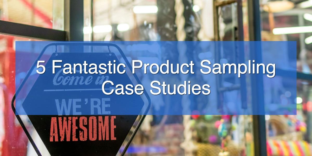 5 Fantastic Product Sampling Case Studies