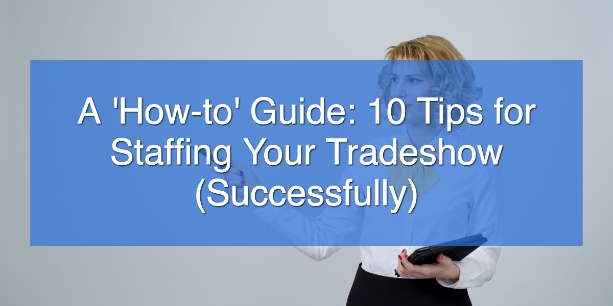 A 'How-to' Guide_ 10 Tips for Staffing Your Tradeshow (Successfully)
