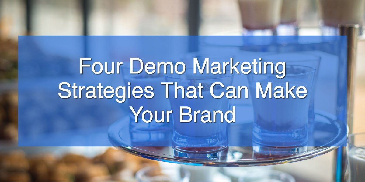 Four Demo Marketing Strategies That Can Make Your Brand