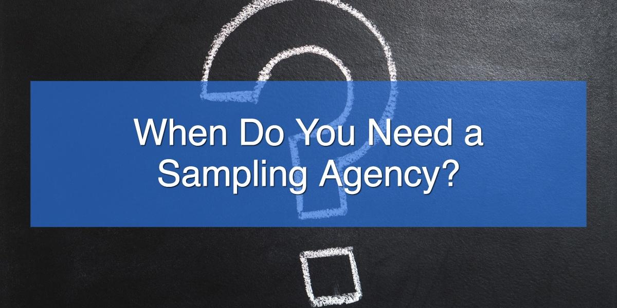 When Do You Need a Sampling Agency_ (1)