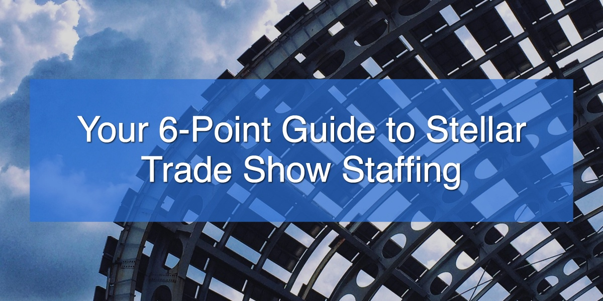 Your 6-Point Guide to Stellar Trade Show Staffing