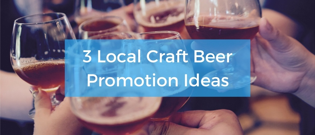 3 Local Craft Beer Promotion Ideas
