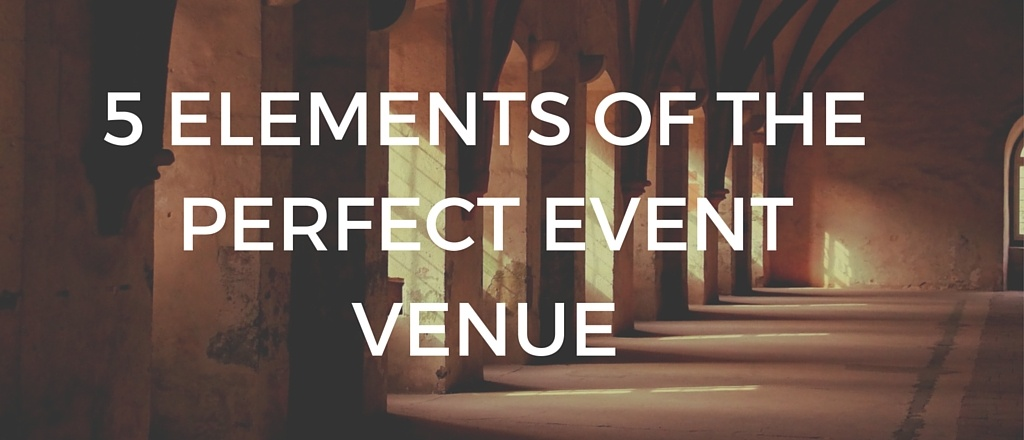 5_ELEMENTS_OF_THE_PERFECT_EVENT_VENUE_1.jpg