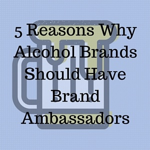 5_Reasons_Why_Alcohol_Brands_Should_Have_Brand_Ambassadors.jpg